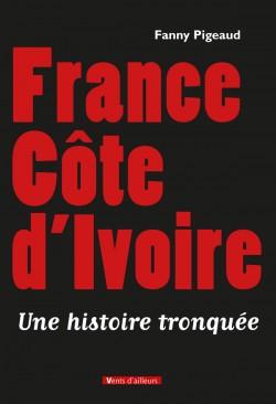 France Côte d'Ivoire - Une histoire tronquée